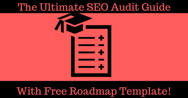 The Ultimate SEO Audit Guide (With FREE Roadmap Template Included)